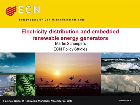 Www.ecn.nl Electricity distribution and embedded renewable energy generators Martin Scheepers ECN Policy Studies Florence School of Regulation, Workshop,