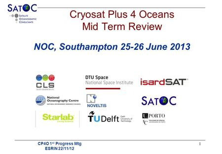 CP4O 1 st Progress Mtg ESRIN 22/11/12 1 Cryosat Plus 4 Oceans Mid Term Review NOC, Southampton 25-26 June 2013.