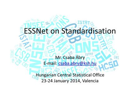 ESSNet on Standardisation Mr. Csaba Ábry   Hungarian Central Statistical Office 23-24 January 2014, Valencia.