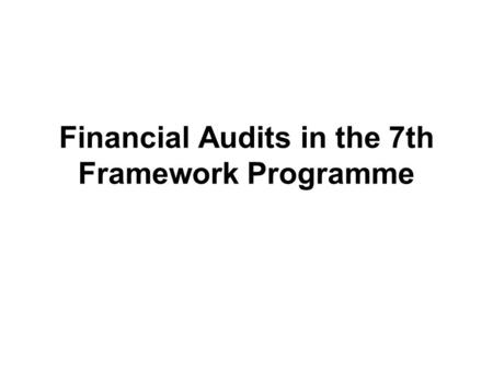 Financial Audits in the 7th Framework Programme. Methods for the control of grants EX-ANTE CONTROLS EX-POST CONTROLS Previous to the submission of Form.