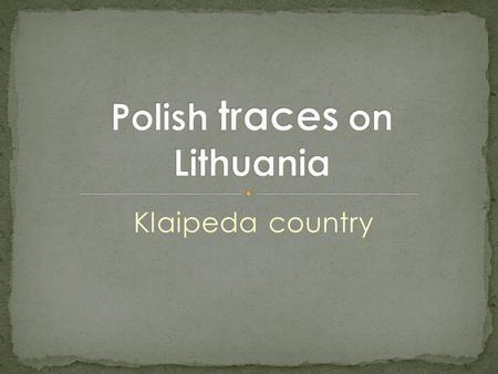 Klaipeda country. It was an ancient trade route used to transport amber from Baltic See to Italy. The raw was taken from the see in Poland, Lithuania.