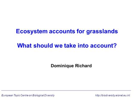 Dominique Richard __________________________________________________________ European Topic Centre on Biological Diversityhttp://biodiversity.eionet.eu.int.