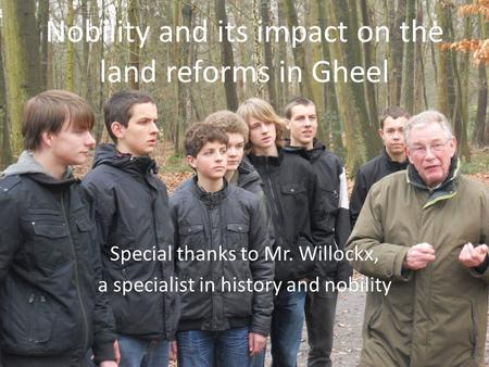 Nobility and its impact on the land reforms in Gheel Special thanks to Mr. Willockx, a specialist in history and nobility.