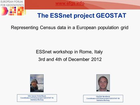 1 The ESSnet project GEOSTAT Vilni Verner Holst Bloch Coordinator of ESSnet project GEOSTAT 1A Statistics Norway Representing Census data in a European.
