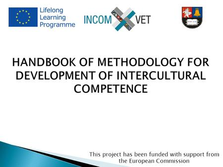 HANDBOOK OF METHODOLOGY FOR DEVELOPMENT OF INTERCULTURAL COMPETENCE This project has been funded with support from the European Commission.