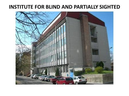 INSTITUTE FOR BLIND AND PARTIALLY SIGHTED CHILDREN (ZSSM), LJUBLJANA (November 2013)