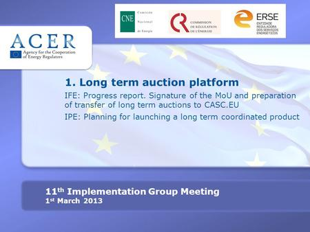 1. Long term auction platform IFE: Progress report. Signature of the MoU and preparation of transfer of long term auctions to CASC.EU IPE: Planning for.