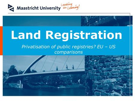 Land Registration Privatisation of public registries? EU – US comparisons.