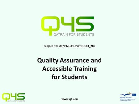 Www.q4s.eu Project No: UK/09/LLP-LdV/TOI-163_285 Quality Assurance and Accessible Training for Students.