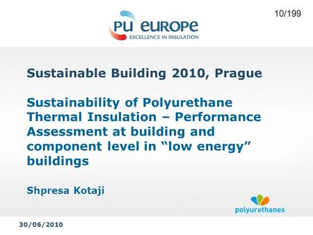 "Sustainable Building 2010, Prague Sustainability of Polyurethane Thermal Insulation – Performance Assessment at building and component level in ""low energy"""
