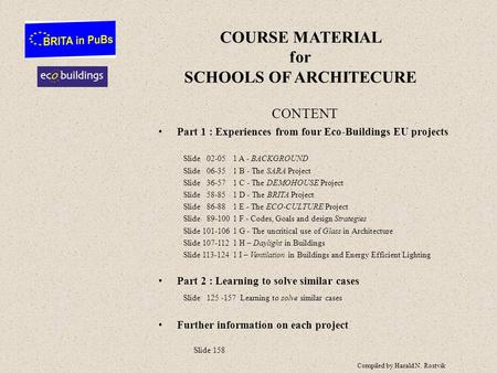 COURSE MATERIAL for SCHOOLS OF ARCHITECURE CONTENT Part 1 : Experiences from four Eco-Buildings EU projects Slide 02-051 A - BACKGROUND Slide 06-351 B.