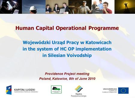 Human Capital Operational Programme Wojewódzki Urząd Pracy w Katowicach in the system of HC OP implementation in Silesian Voivodship Providence Project.
