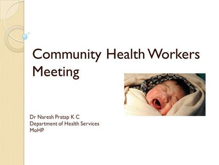 Dr Naresh Pratap K C Department of Health Services MoHP Community Health Workers Meeting.