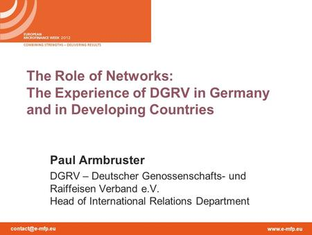 The Role of Networks: The Experience of DGRV in Germany and in Developing Countries Paul Armbruster DGRV – Deutscher Genossenschafts- und Raiffeisen Verband.