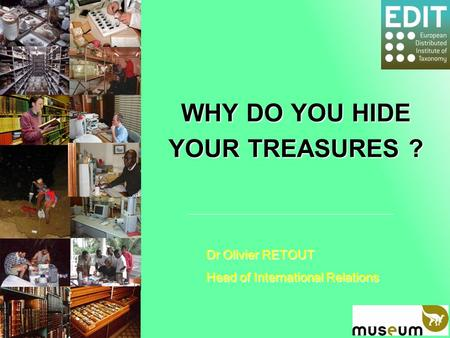 WHY DO YOU HIDE YOUR TREASURES ? Dr Olivier RETOUT Head of International Relations.