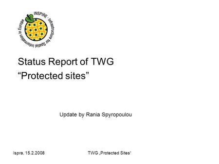 "Ispra, 15.2.2008TWG ""Protected Sites"" Status Report of TWG ""Protected sites"" Update by Rania Spyropoulou."