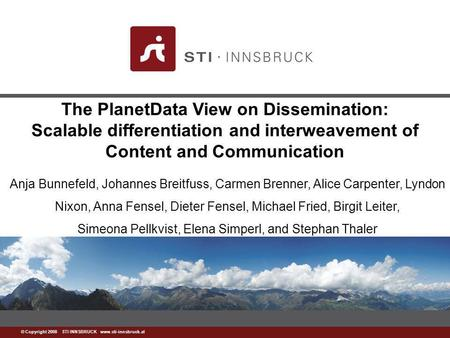 Www.sti-innsbruck.at © Copyright 2008 STI INNSBRUCK www.sti-innsbruck.at The PlanetData View on Dissemination: Scalable differentiation and interweavement.