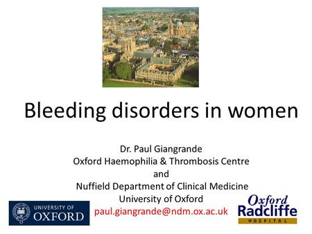 Dr. Paul Giangrande Oxford Haemophilia & Thrombosis Centre and Nuffield Department of Clinical Medicine University of Oxford