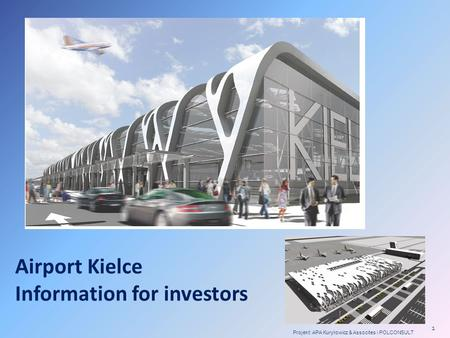 Airport Kielce Information for investors Projekt: APA Kuryłowicz & Assocites i POLCONSULT 1.