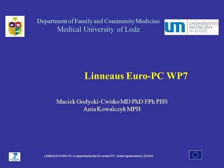 Department of Family and Community Medicine Medical University of Lodz Linneaus Euro-PC WP7 Maciek Godycki-Cwirko MD PhD FPh PHS Ania Kowalczyk MPH LINNEAUS.