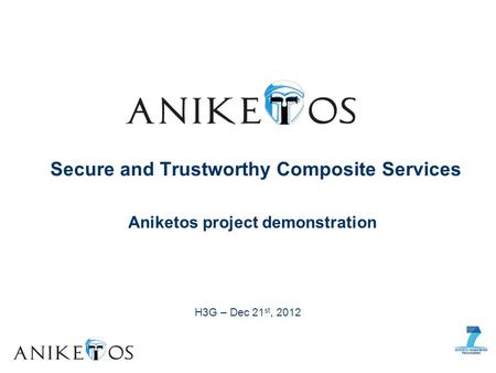 Aniketos project demonstration Secure and Trustworthy Composite Services H3G – Dec 21 st, 2012.