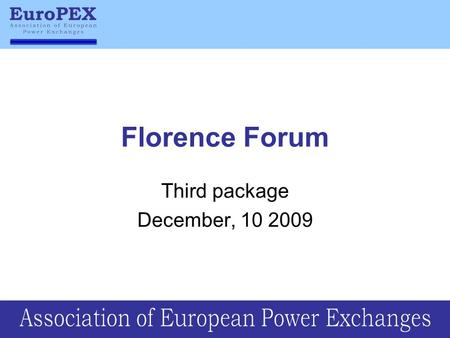 "Florence Forum Third package December, 10 2009. The possibility given by the EC to all stakeholders to comment the "" Discussion paper on the Third Energy."
