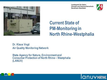 Current State of PM-Monitoring in North Rhine-Westphalia Dr. Klaus Vogt Air Quality Monitoring Network State Agency for Nature, Environment and Consumer.