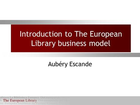Introduction to The European Library business model Aubéry Escande.