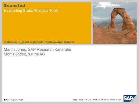 SYSTEMATIC THOUGHT LEADERSHIP FOR INNOVATIVE BUSINESS Scanstud Evaluating Static Analysis Tools Martin Johns, SAP Research Karlsruhe Moritz Jodeit, n.runs.