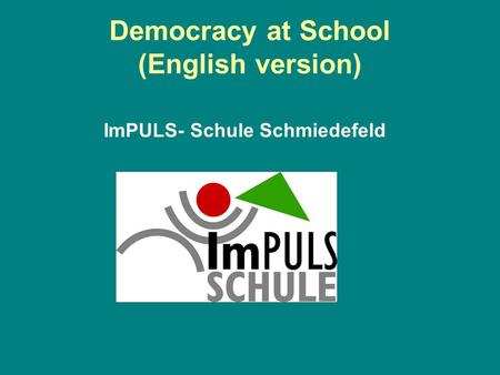 Democracy at School (English version) ImPULS- Schule Schmiedefeld.