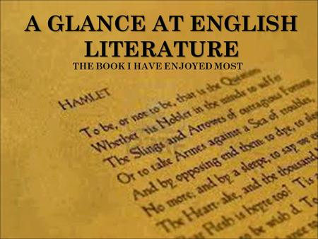 A GLANCE AT ENGLISH LITERATURE THE BOOK I HAVE ENJOYED MOST.