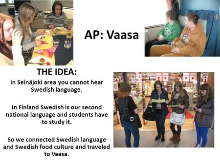 AP: Vaasa THE IDEA: In Seinäjoki area you cannot hear Swedish language. In Finland Swedish is our second national language and students have to study it.