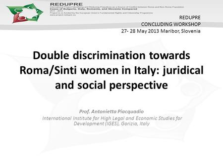 Double discrimination towards Roma/Sinti women in Italy: juridical and social perspective Prof. Antonietta Piacquadio International Institute for High.