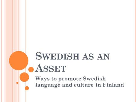 S WEDISH AS AN A SSET Ways to promote Swedish language and culture in Finland.