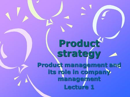 Product strategy Product management and its role in company management Lecture 1.