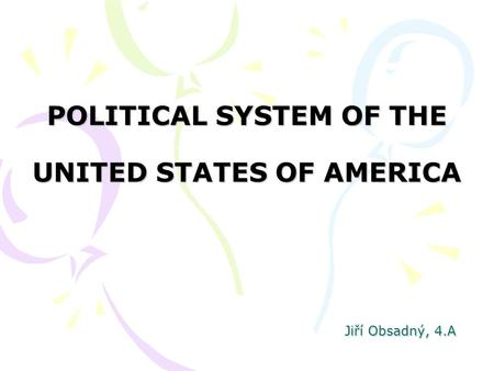 Jiří Obsadný, 4.A POLITICAL SYSTEM OF THE UNITED STATES OF AMERICA.