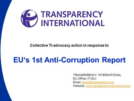 Collective TI-advocacy action in response to EU's 1st Anti-Corruption Report TRANSPARENCY INTERNATIONAL EU Office (TI-EU)