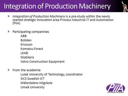 Integration of Production Machinery Integration of Production Machinery is a pre-study within the newly started strategic innovation area Process Industrial.