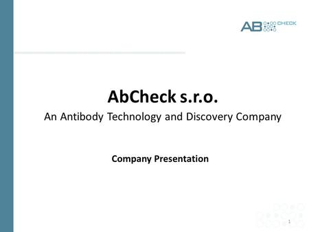 1 AbCheck s.r.o. An Antibody Technology and Discovery Company Company Presentation.