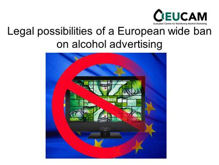Legal possibilities of a European wide ban on alcohol advertising.