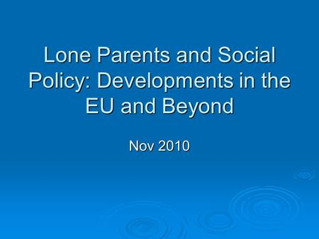 Lone Parents and Social Policy: Developments in the EU and Beyond Nov 2010.