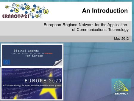 An Introduction European Regions Network for the Application of Communications Technology May 2012.
