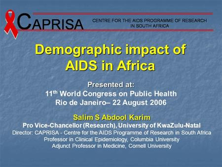 Salim S Abdool Karim Pro Vice-Chancellor (Research), University of KwaZulu-Natal Director: CAPRISA - Centre for the AIDS Programme of Research in South.
