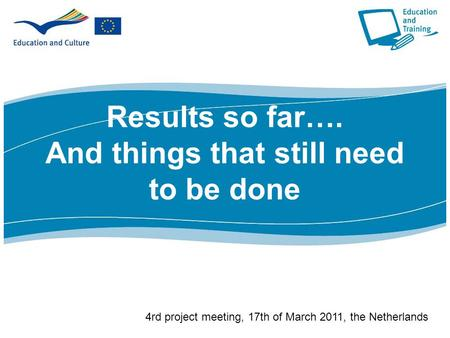 Results so far…. And things that still need to be done 4rd project meeting, 17th of March 2011, the Netherlands.