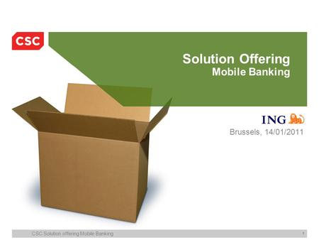 CSC Solution offering Mobile Banking 1 Solution Offering Mobile Banking Brussels, 14/01/2011.