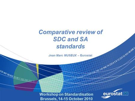 Workshop on Standardisation Brussels, 14-15 October 2010 Comparative review of SDC and SA standards Jean Marc MUSEUX – Eurostat.