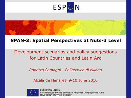 SPAN-3: Spatial Perspectives at Nuts-3 Level Development scenarios and policy suggestions for Latin Countries and Latin Arc Roberto Camagni - Politecnico.