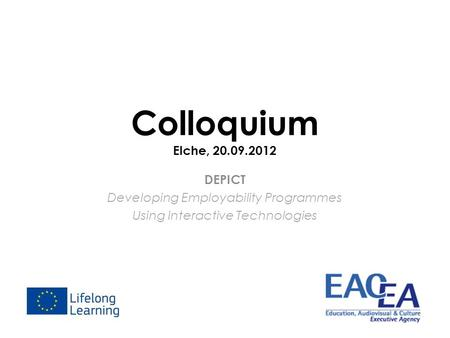 Colloquium Elche, 20.09.2012 DEPICT Developing Employability Programmes Using Interactive Technologies.