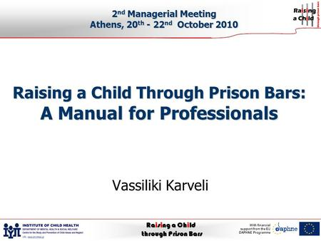 Raising a Child through Prison Bars With financial support from the EU DAPHNE Programme Raising a Child Through Prison Bars: A Manual for Professionals.