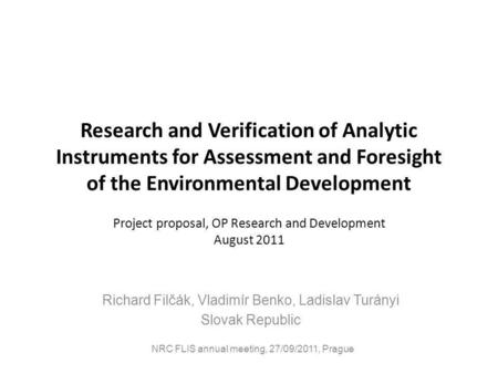 Research and Verification of Analytic Instruments for Assessment and Foresight of the Environmental Development Richard Filčák, Vladimír Benko, Ladislav.